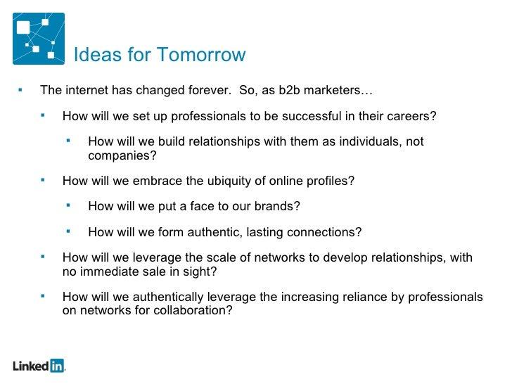 Ideas for Tomorrow <ul><ul><li>The internet has changed forever.  So, as b2b marketers… </li></ul></ul><ul><ul><ul><li>How...