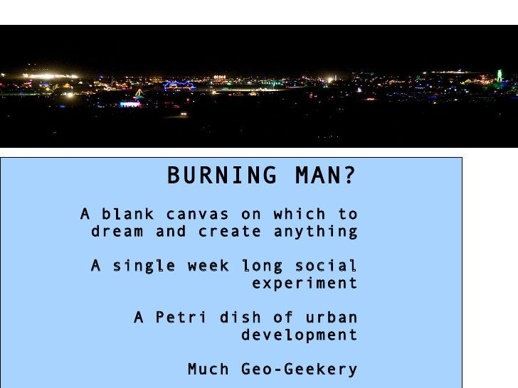 BURNING MAN? A blank canvas on which to  dream and create anything   A single week long social                 experiment ...