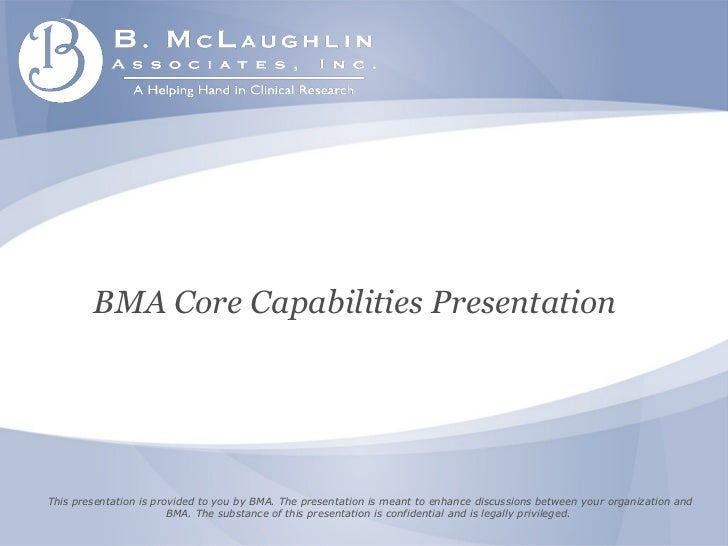 This presentation is provided to you by BMA. The presentation is meant to enhance discussions between your organization an...