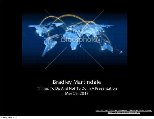 Bradley MartindaleThings To Do And Not To Do In A PresentationMay 19, 2013http://i.istockimg.com/file_thumbview_approve/170...