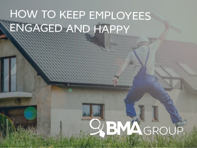 HOW TO KEEP EMPLOYEES ENGAGED AND HAPPY