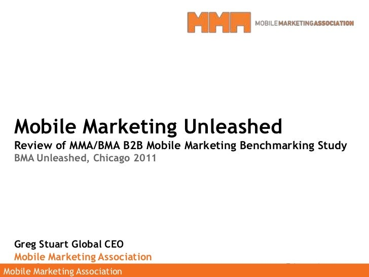 Mobile Marketing Unleashed<br />Review of MMA/BMA B2B Mobile Marketing Benchmarking Study<br />BMA Unleashed, Chicago 2011...