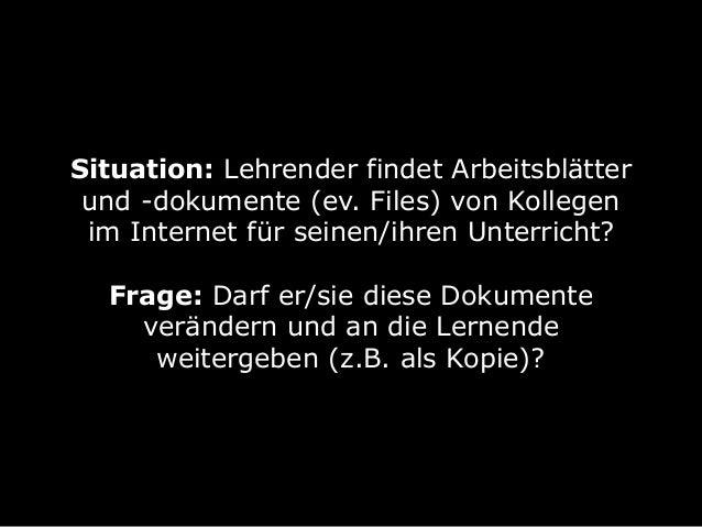 Situation: Lehrender findet Arbeitsblätter und -dokumente (ev. Files) von Kollegen im Internet für seinen/ihren Unterricht...