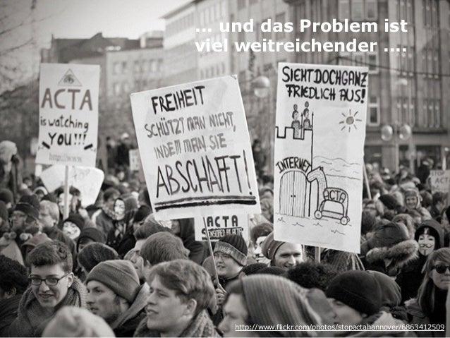 ... und das Problem ist  viel weitreichender .... http://www.flickr.com/photos/stopactahannover/6863412509