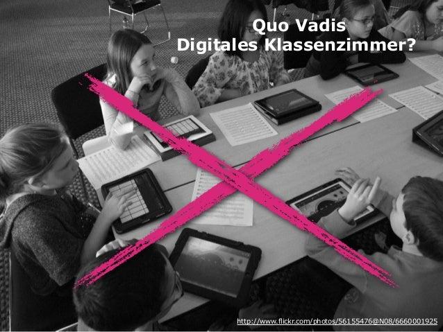 Quo Vadis Digitales Klassenzimmer? http://www.flickr.com/photos/56155476@N08/6660001925