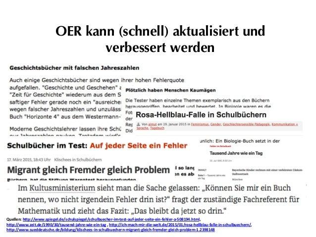 OER kann (schnell) aktualisiert und verbessert werden Quellen:h)p://www.spiegel.de/schulspiegel/schulbuecher-im-test-auf-...