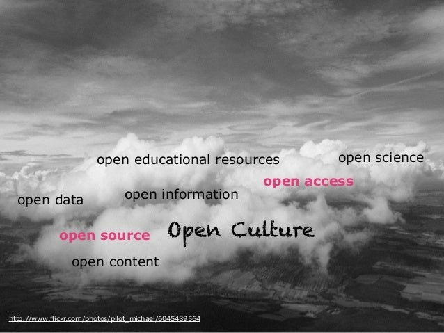 http://www.flickr.com/photos/pilot_michael/6045489564 Open Cultureopen source open informationopen data open science open ...