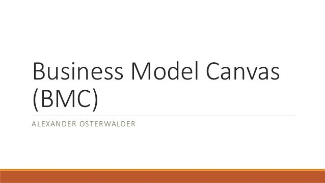 Business Model Canvas (BMC) ALEXANDER OSTERWALDER