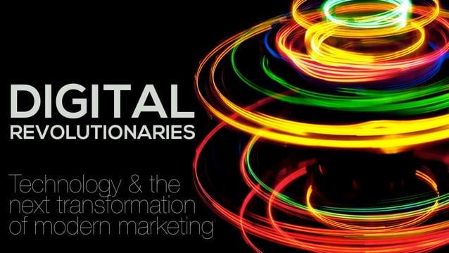 DIGITALREVOLUTIONARIES Technology & the  next transformation  of modern marketing