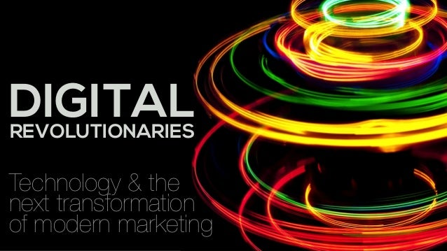 DIGITALREVOLUTIONARIES Technology & the  next transformation  of modern marketing