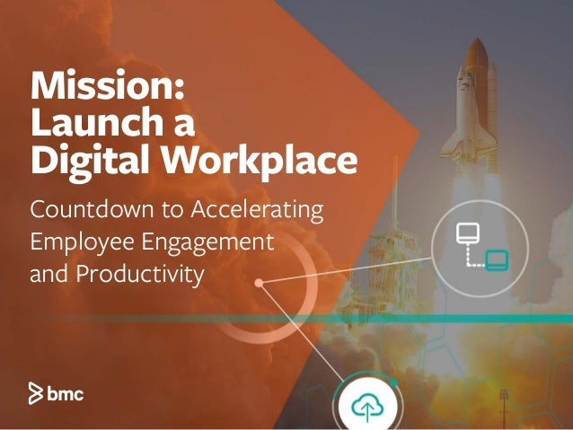 Mission: Launch a Digital Workplace Countdown to Accelerating Employee Engagement and Productivity