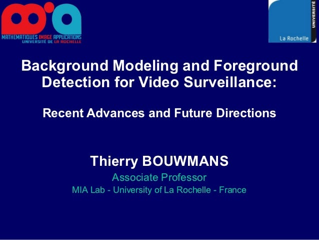 Background Modeling and Foreground  Detection for Video Surveillance:  Recent Advances and Future Directions          Thie...