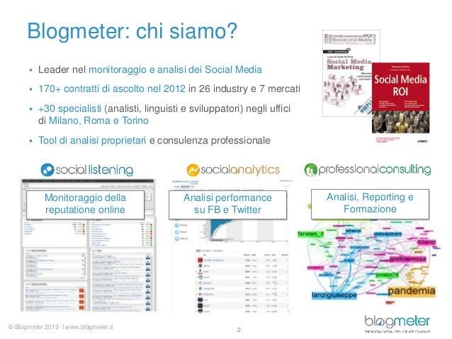 © Blogmeter 2013 I www.blogmeter.itBlogmeter: chi siamo? Leader nel monitoraggio e analisi dei Social Media 170+ contrat...