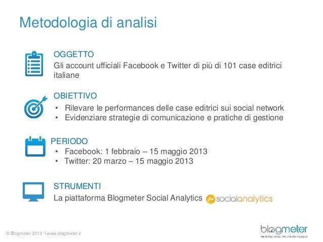 © Blogmeter 2013 I www.blogmeter.itMetodologia di analisiGli account ufficiali Facebook e Twitter di più di 101 case editr...