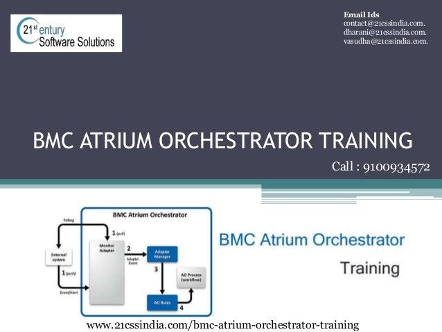 BMC ATRIUM ORCHESTRATOR TRAINING www.21cssindia.com/bmc-atrium-orchestrator-training Email Ids contact@21cssindia.com. dha...