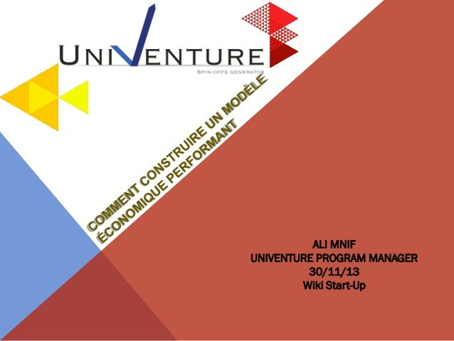 ALI MNIF UNIVENTURE PROGRAM MANAGER 30/11/13 Wiki Start-Up