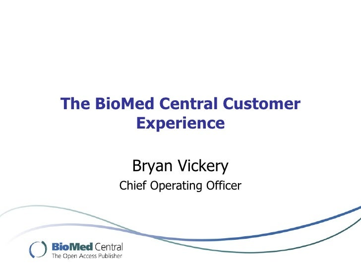 The BioMed Central Customer         Experience          Bryan Vickery       Chief Operating Officer