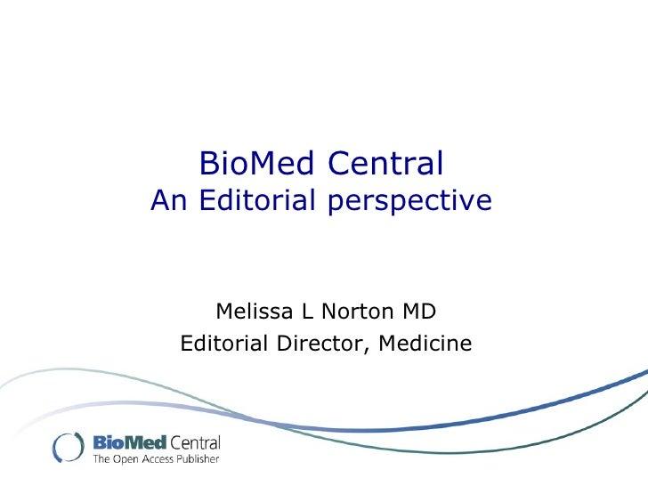 BioMed Central An Editorial perspective        Melissa L Norton MD   Editorial Director, Medicine