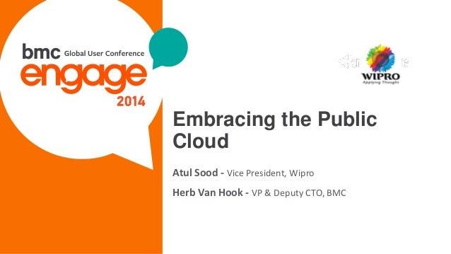 © Copyright 10/21/2014 BMC Software, Inc1 Embracing the Public Cloud Atul Sood - Vice President, Wipro Herb Van Hook - VP ...