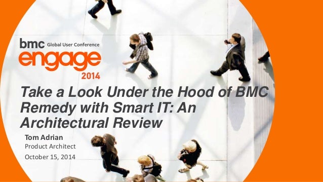© Copyright 2/12/2015 BMC Software, Inc1 Tom Adrian Product Architect October 15, 2014 Take a Look Under the Hood of BMC R...