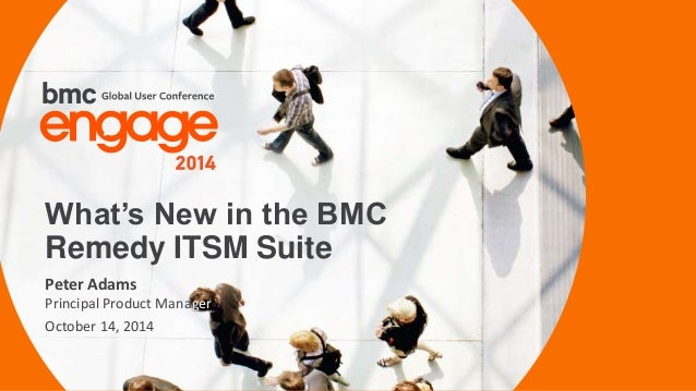 © Copyright 3/24/2015 BMC Software, Inc1 Peter Adams Principal Product Manager October 14, 2014 What's New in the BMC Reme...