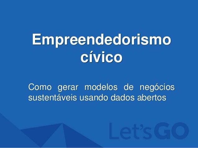 Empreendedorismo cívico Como gerar modelos de negócios sustentáveis usando dados abertos