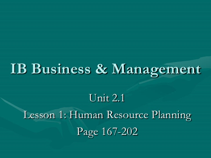 IB Business & Management<br />Unit 2.1 <br />Lesson 1: Human Resource Planning<br />Page 167-202<br />