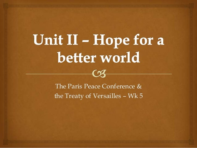 The Paris Peace Conference &the Treaty of Versailles – Wk 5