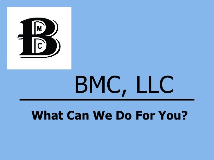BMC, LLC What Can We Do For You?