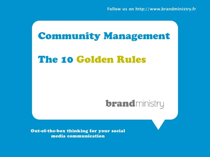 Follow us on http://www.brandministry.fr       Community Management    The 10 Golden Rules     Out-of-the-box thinking for...