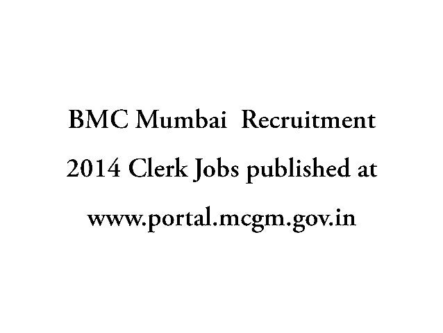 Details for BMC Mumbai Recruitment 2014 Name of the post: Clerks Total Vacancies: 942 (Nine Hundred Fourty Two) Eligible C...