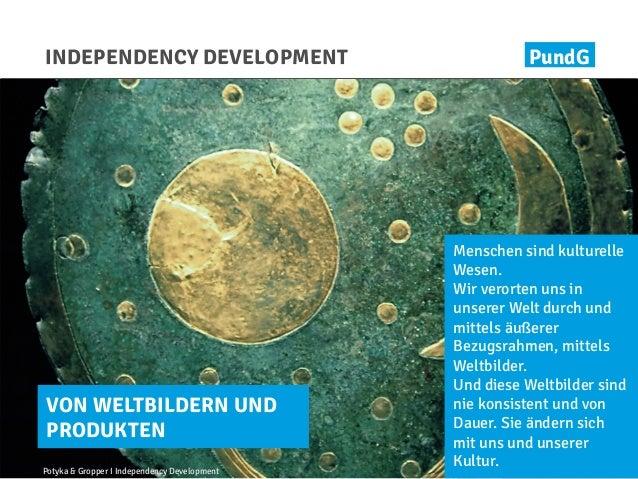 PundG Potyka & Gropper I Independency Development INDEPENDENCY DEVELOPMENT VON WELTBILDERN UND PRODUKTEN Menschen sind kul...