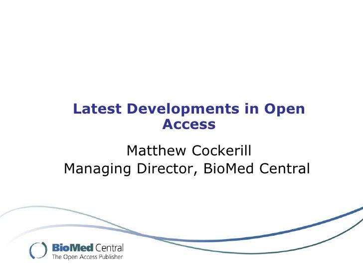 Latest Developments in Open Access Matthew Cockerill Managing Director, BioMed Central