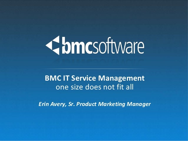 BMC IT Service Management    one size does not fit allErin Avery, Sr. Product Marketing Manager