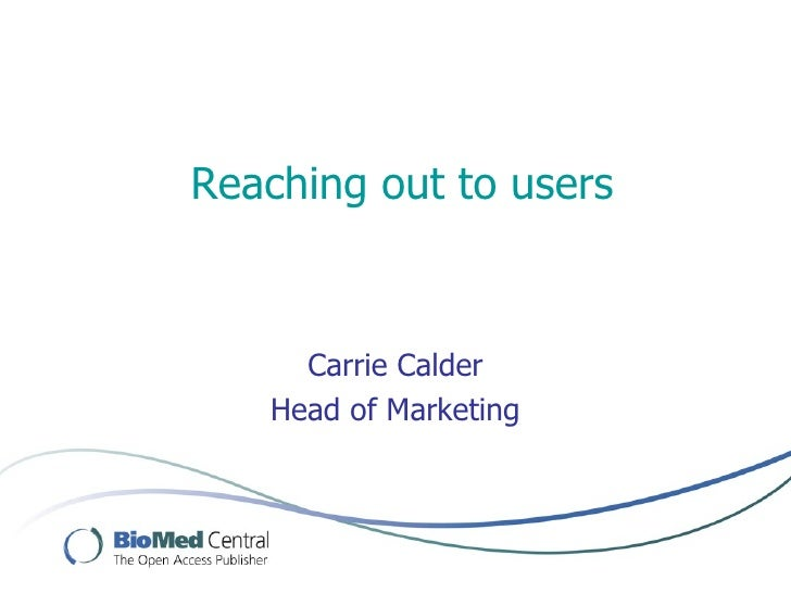 Reaching out to users         Carrie Calder    Head of Marketing