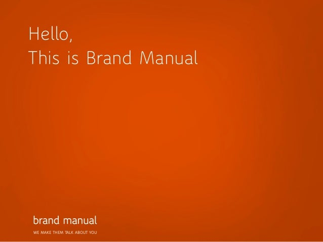 Hello,This is Brand ManualWE MAKE THEM TALK ABOUT YOU