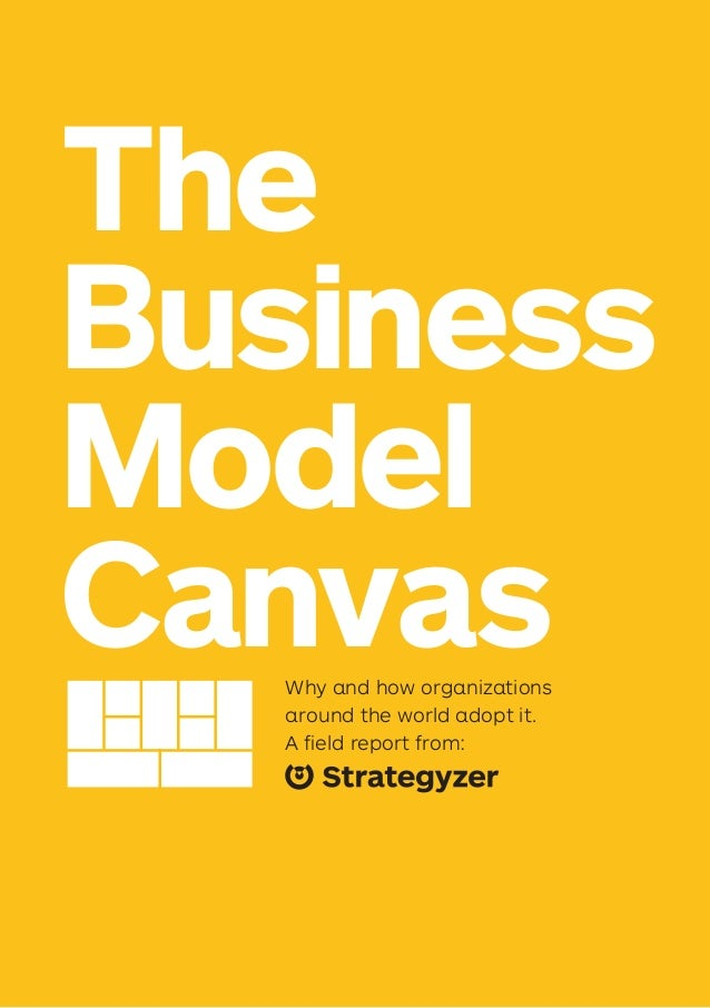 The Business Model CanvasWhy and how organizations around the world adopt it. A field report from: