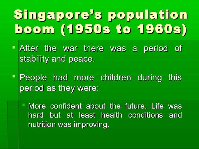 effect of population in singapore The term 'overpopulation' means too great a population for a given region to support there may be two causes: (i) population growth exceeds the existing resource base (ii) existing resources have been depleted some authors distinguish absolute overpopulation (where the absolute limit of .