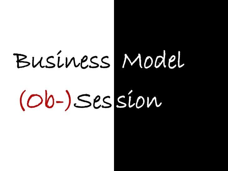 Business Model(Ob-)Ses sion