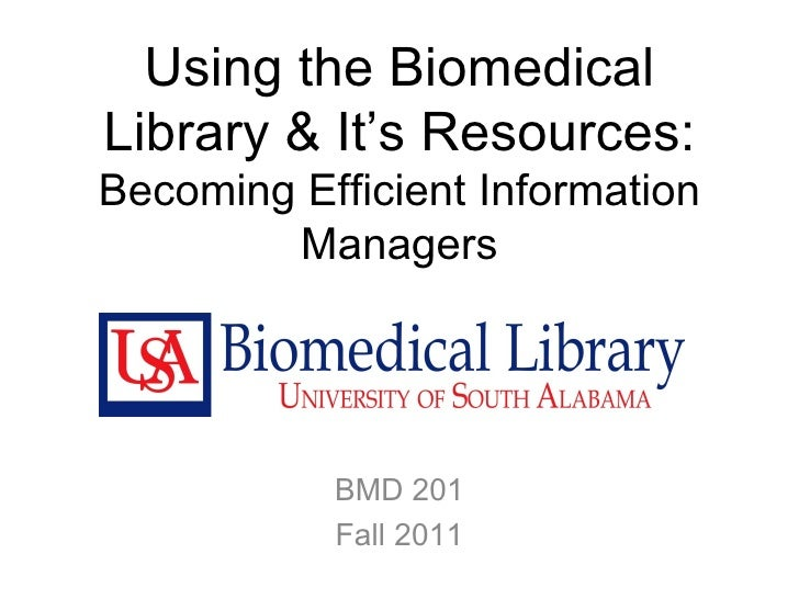Using the Biomedical Library & It's Resources: Becoming Efficient Information Managers BMD 201 Fall 2011