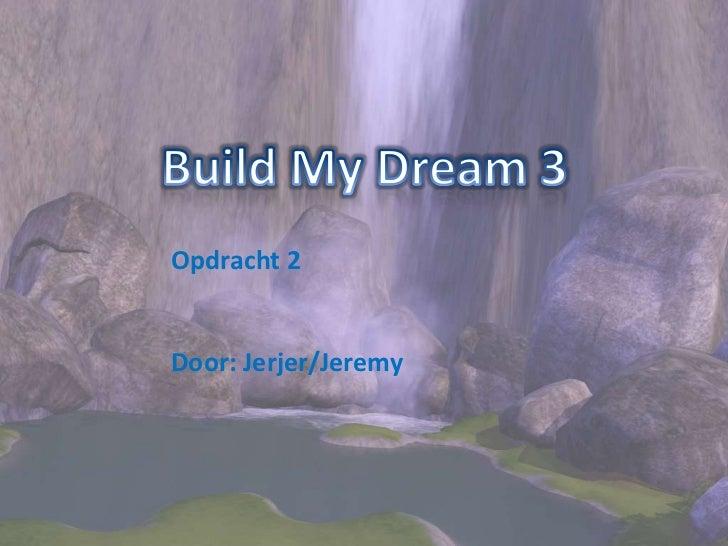 Build My Dream 3<br />Opdracht 2<br />Door: Jerjer/Jeremy<br />