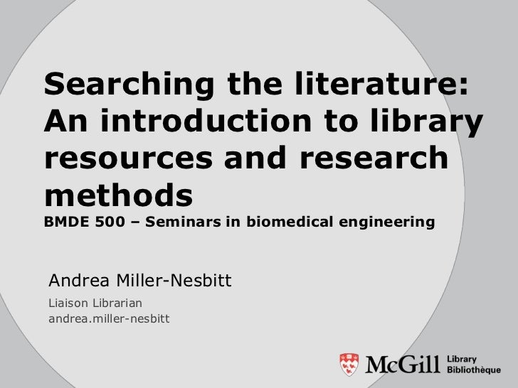 Searching the literature:An introduction to libraryresources and researchmethodsBMDE 500 – Seminars in biomedical engineer...