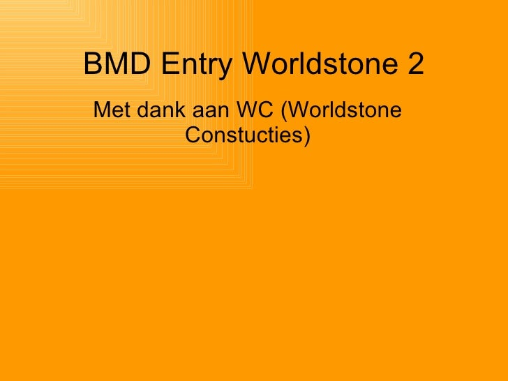 BMD Entry Worldstone 2 Met dank aan WC (Worldstone Constucties)