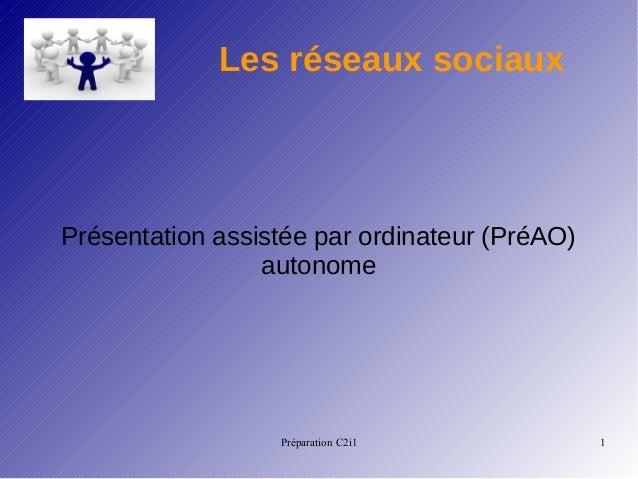 Préparation C2i1 1 Les réseaux sociaux Présentation assistée par ordinateur (PréAO) autonome