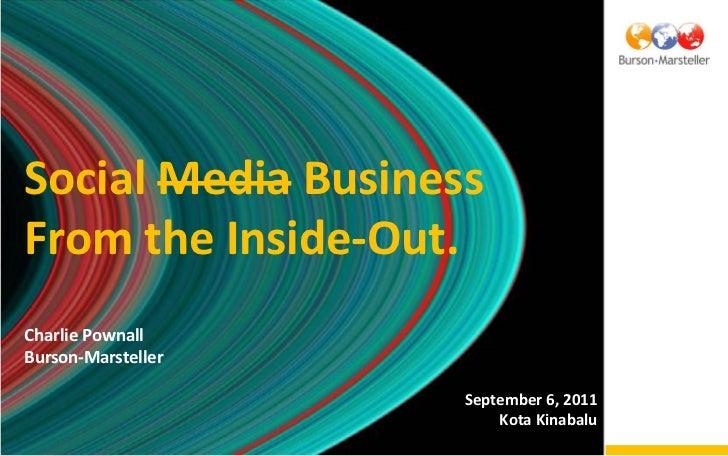 Social Media BusinessFrom the Inside-Out.Charlie PownallBurson-Marsteller                    September 6, 2011            ...