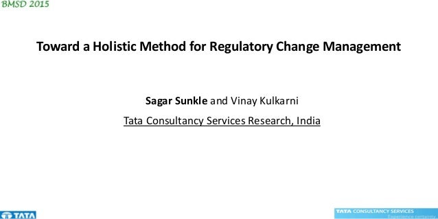 Sagar Sunkle and Vinay Kulkarni Tata Consultancy Services Research, India Toward a Holistic Method for Regulatory Change M...