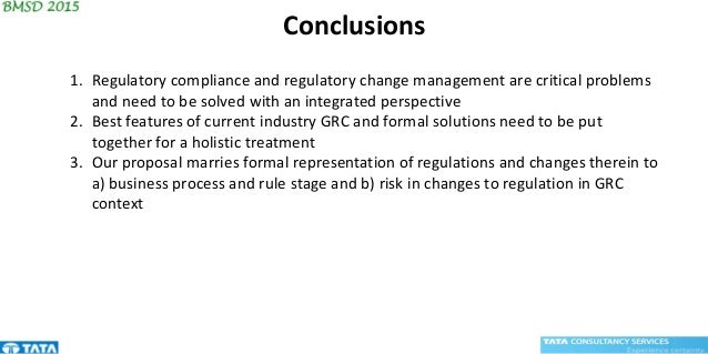Conclusions 1. Regulatory compliance and regulatory change management are critical problems and need to be solved with an ...