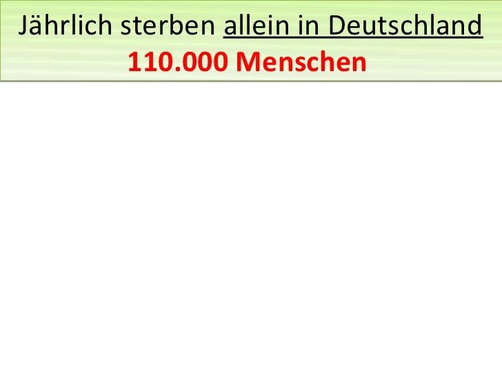 Jährlich sterben allein in Deutschland          110.000 Menschen