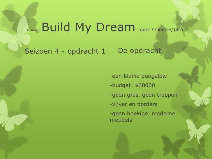 De sims 3   Build My Dream          door smoesie/JaroSeizoen 4 - opdracht 1      De opdracht                         -een ...