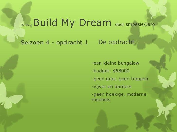 De sims 3   Build My Dream         door smoesie/JaroSeizoen 4 - opdracht 1      De opdracht                         -een k...